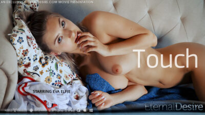 ETD – 2020-05-19 – EVA ELFIE – TOUCH – by ARKISI (Video) Ultra HD 4K MP4 3840×2160